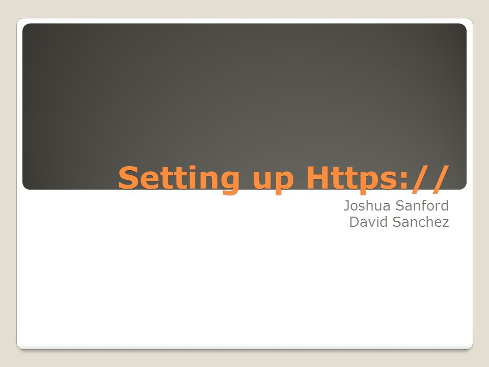 Setting up Https:// Joshua Sanford David Sanchez