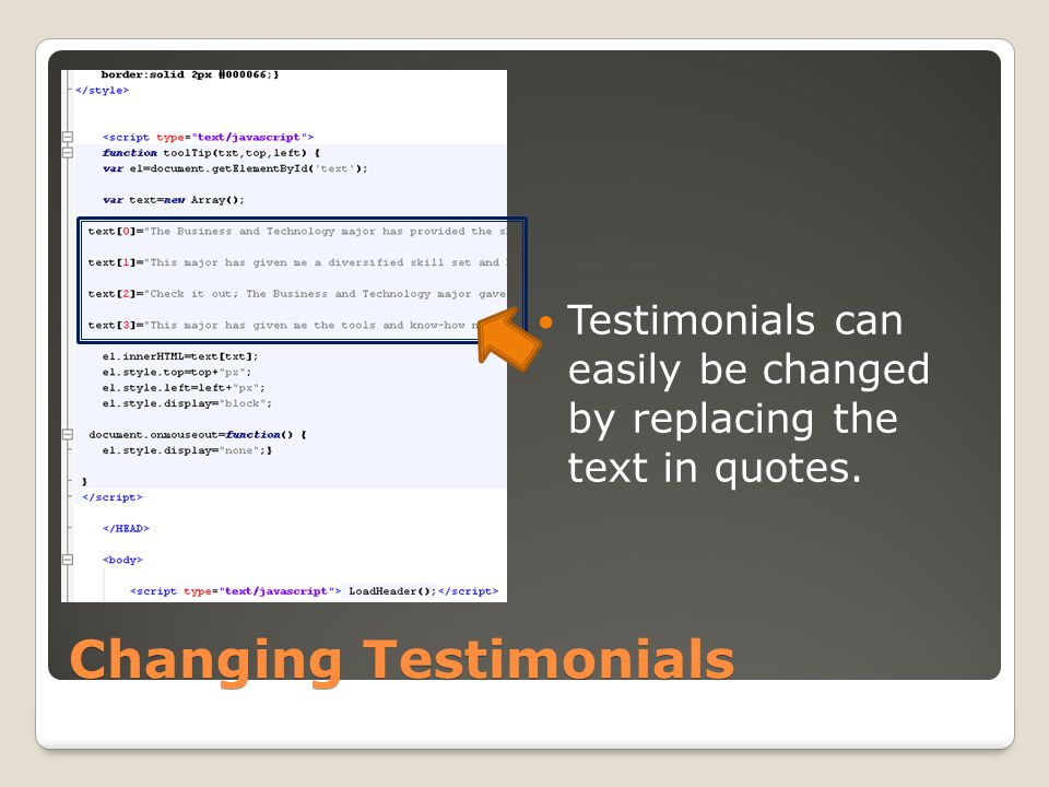 Changing Testimonials Testimonials can easily be changed by replacing the text in quotes.