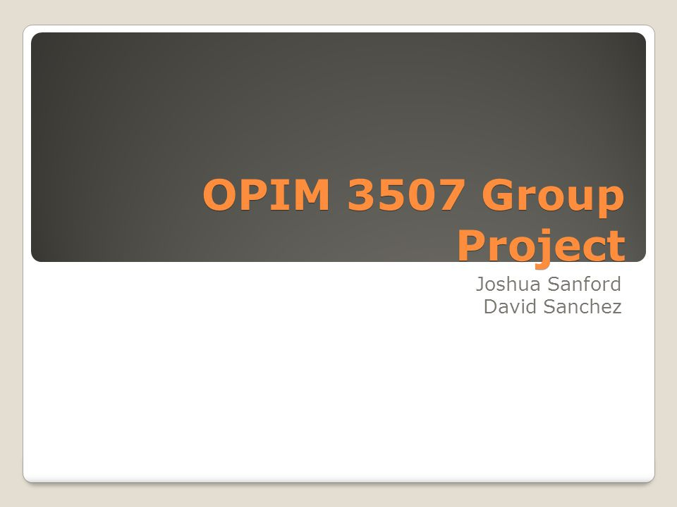 OPIM 3507 Group Project Joshua Sanford David Sanchez