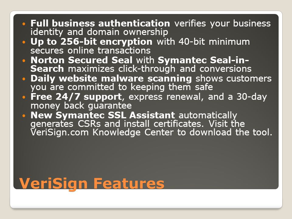 VeriSign Benefits SSL and More in a Single Solution: Symantec Secure Site helps drive traffic to your site and reduce abandoned transactions.