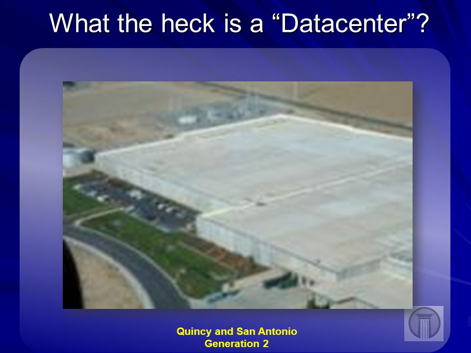 What the heck is a Datacenter Quincy and San Antonio Generation 2