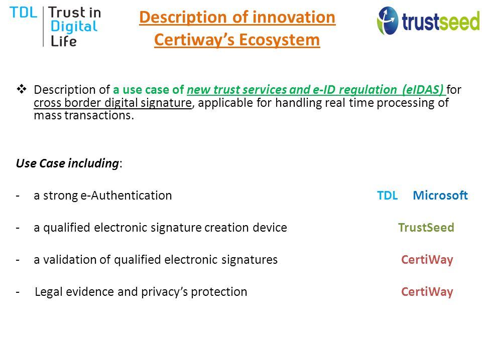 Description of innovation Certiway's Ecosystem  Description of a use case of new trust services and e-ID regulation (eIDAS) for cross border digital signature, applicable for handling real time processing of mass transactions.