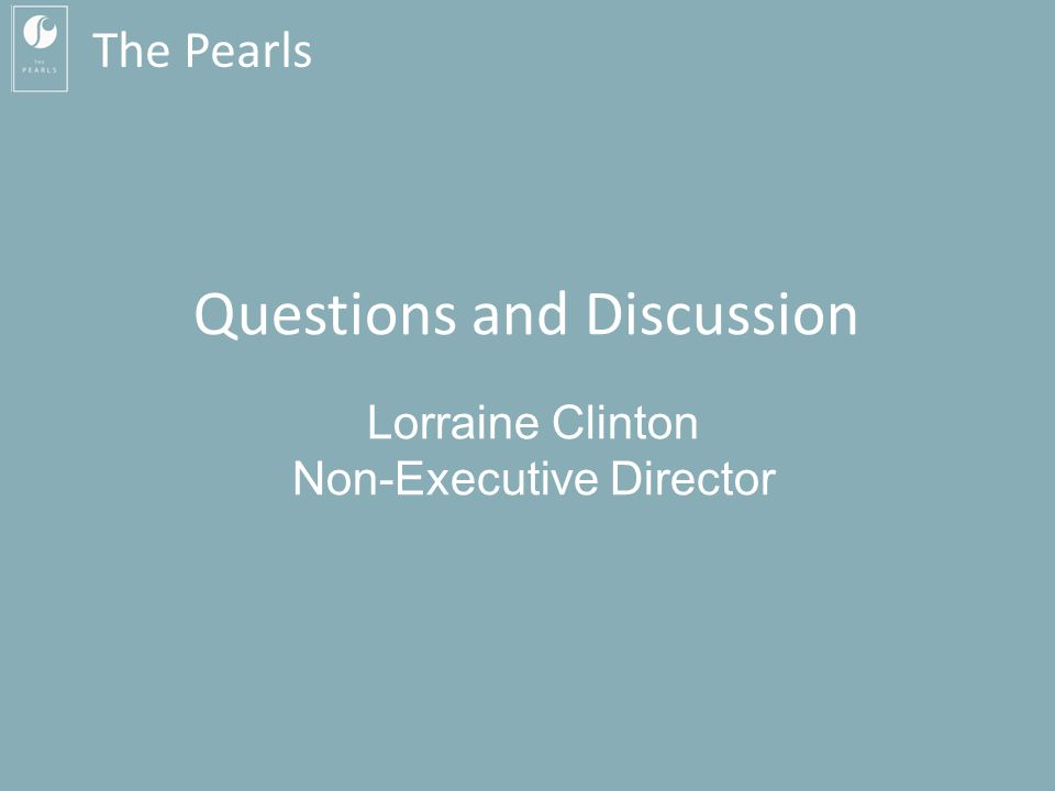 The Pearls Questions and Discussion Lorraine Clinton Non-Executive Director