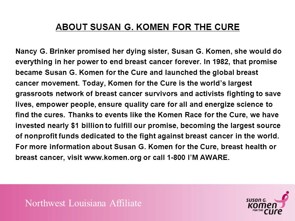 Northwest Louisiana Affiliate ABOUT SUSAN G. KOMEN FOR THE CURE Nancy G.