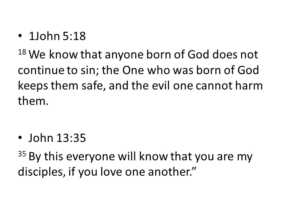 1John 5:18 18 We know that anyone born of God does not continue to sin; the One who was born of God keeps them safe, and the evil one cannot harm them.