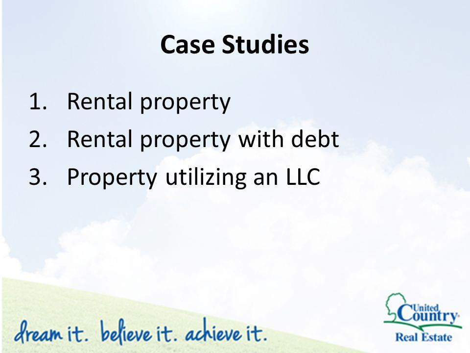 Case Studies 1.Rental property 2.Rental property with debt 3.Property utilizing an LLC