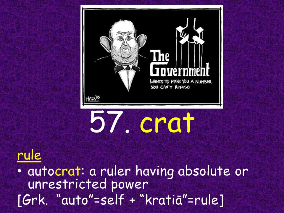 57. crat rule autocrat: a ruler having absolute or unrestricted power [Grk.