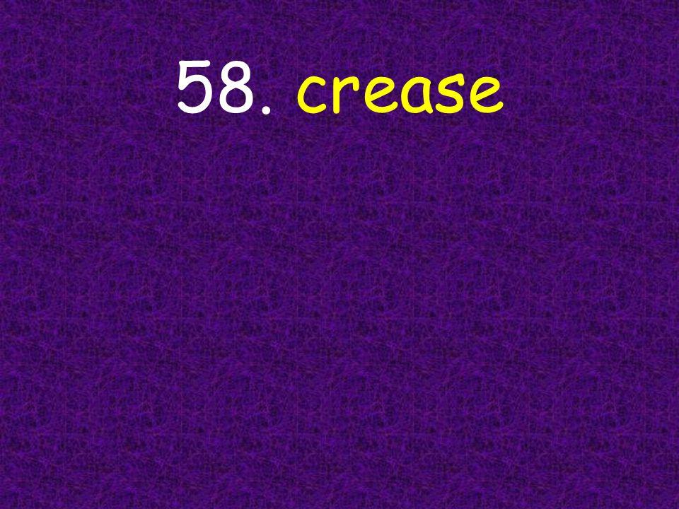 58. crease