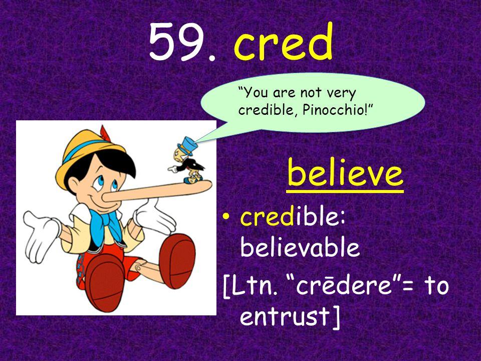 59. cred believe credible: believable [Ltn.