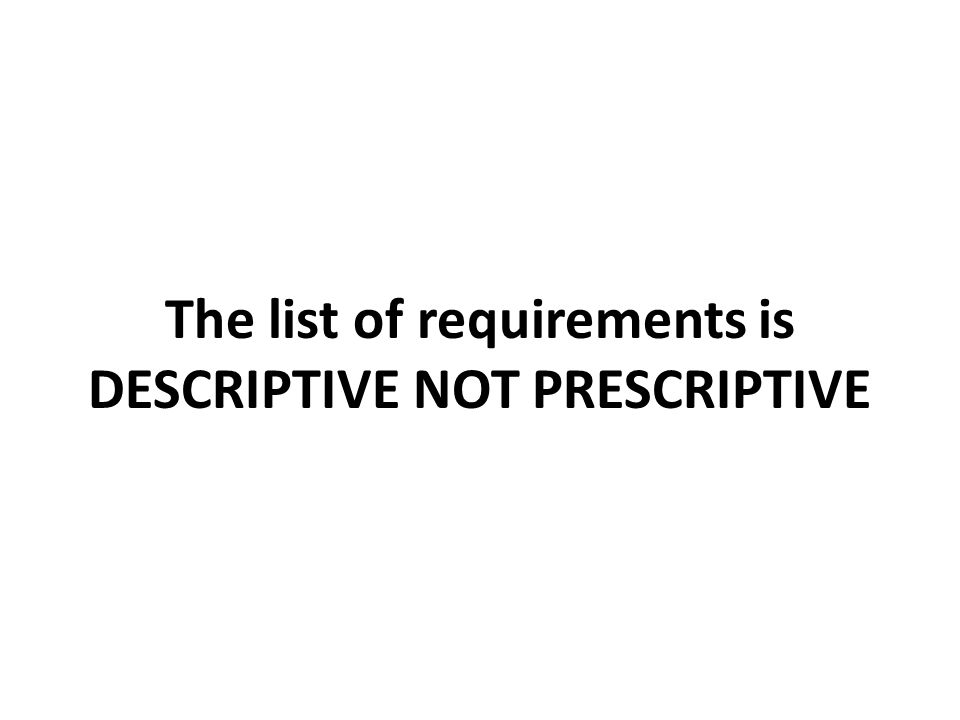 The list of requirements is DESCRIPTIVE NOT PRESCRIPTIVE