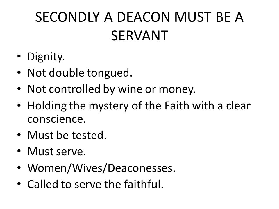 SECONDLY A DEACON MUST BE A SERVANT Dignity. Not double tongued.