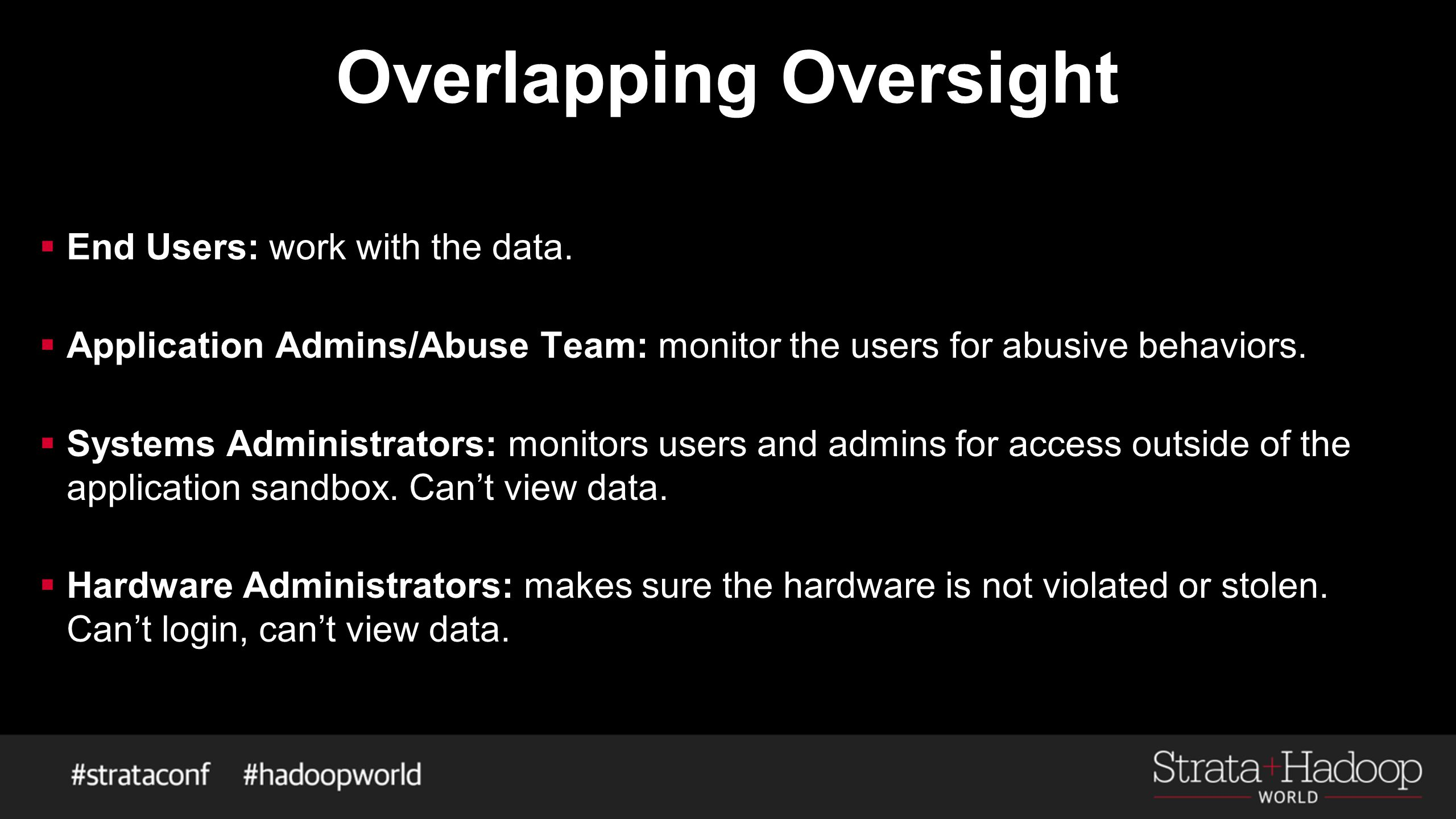 Overlapping Oversight  End Users: work with the data.