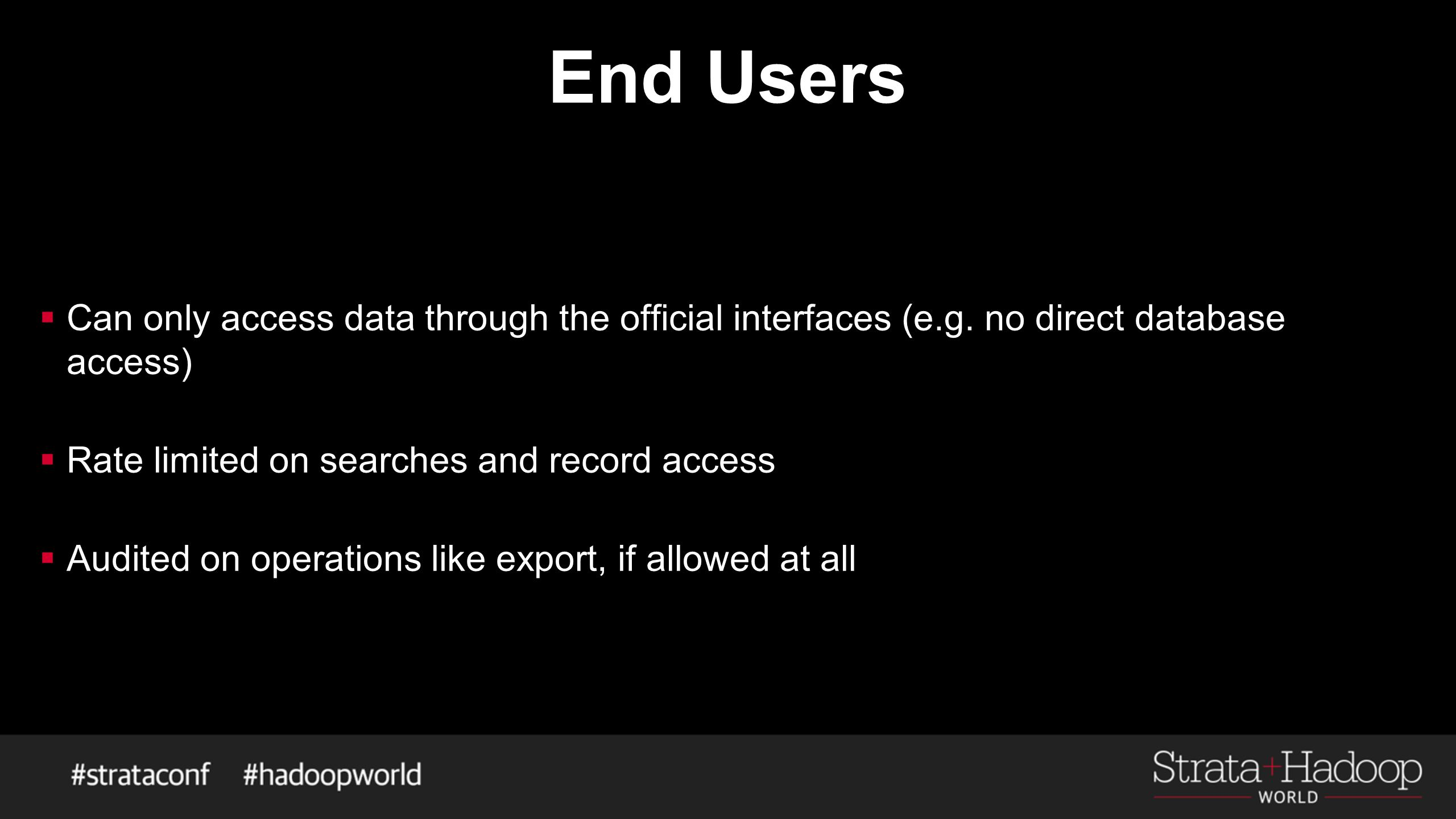 End Users  Can only access data through the official interfaces (e.g.