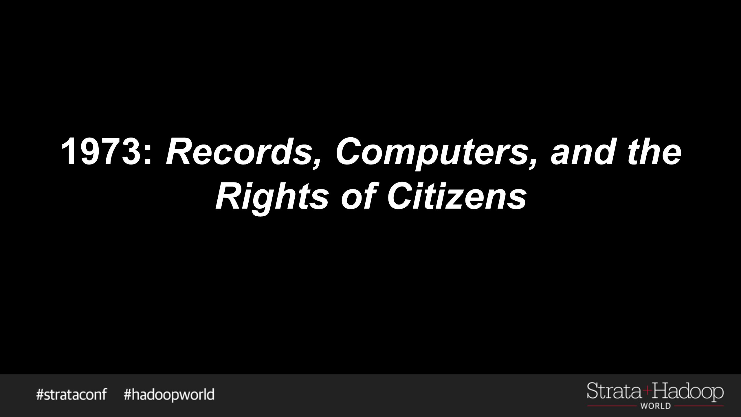 1973: Records, Computers, and the Rights of Citizens