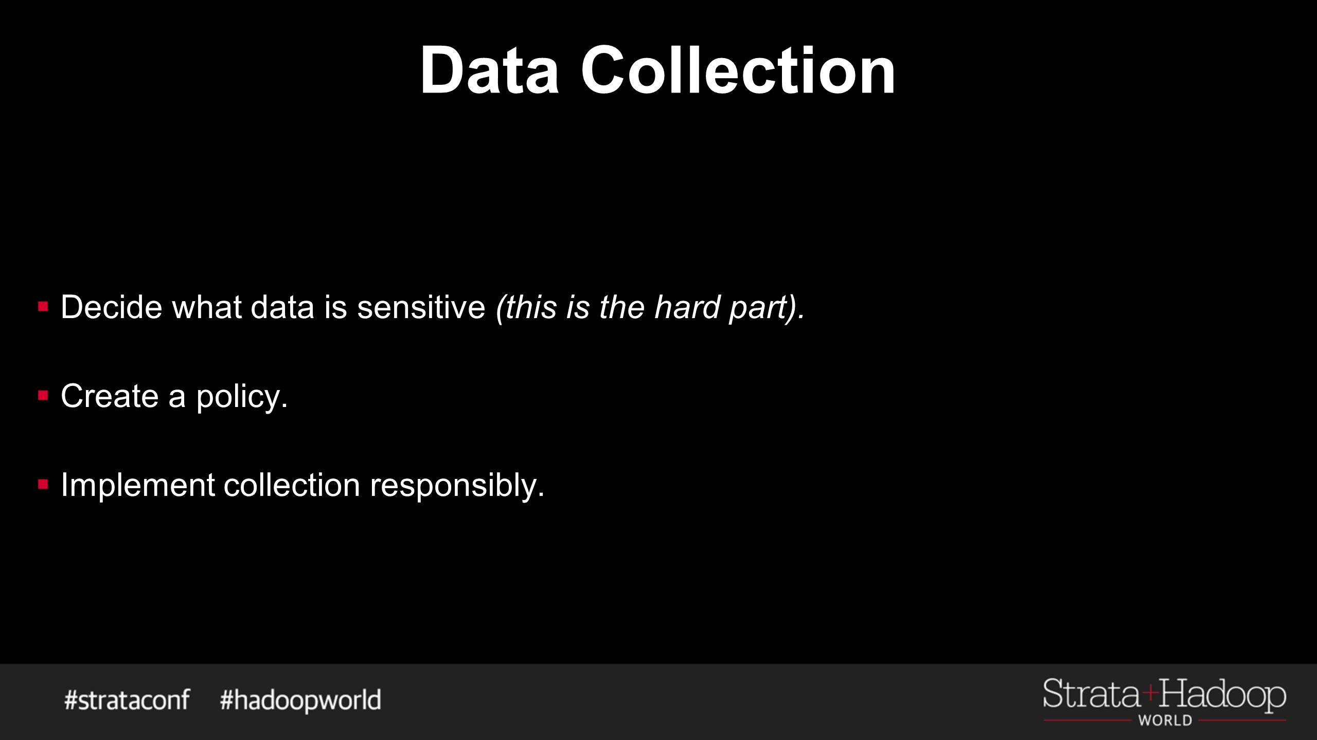 Data Collection  Decide what data is sensitive (this is the hard part).  Create a policy.  Implement collection responsibly.