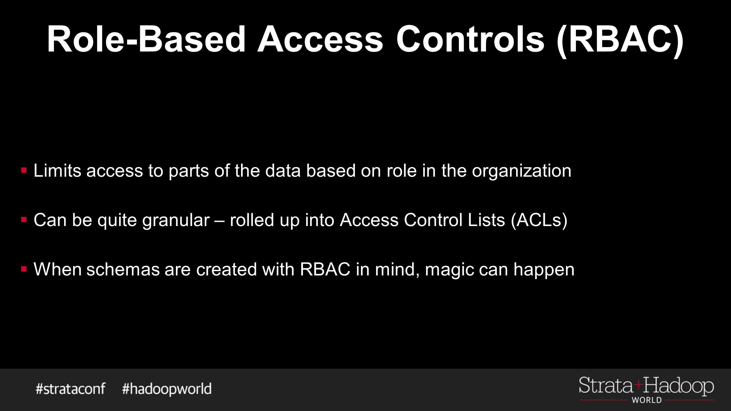 Role-Based Access Controls (RBAC)  Limits access to parts of the data based on role in the organization  Can be quite granular – rolled up into Acce