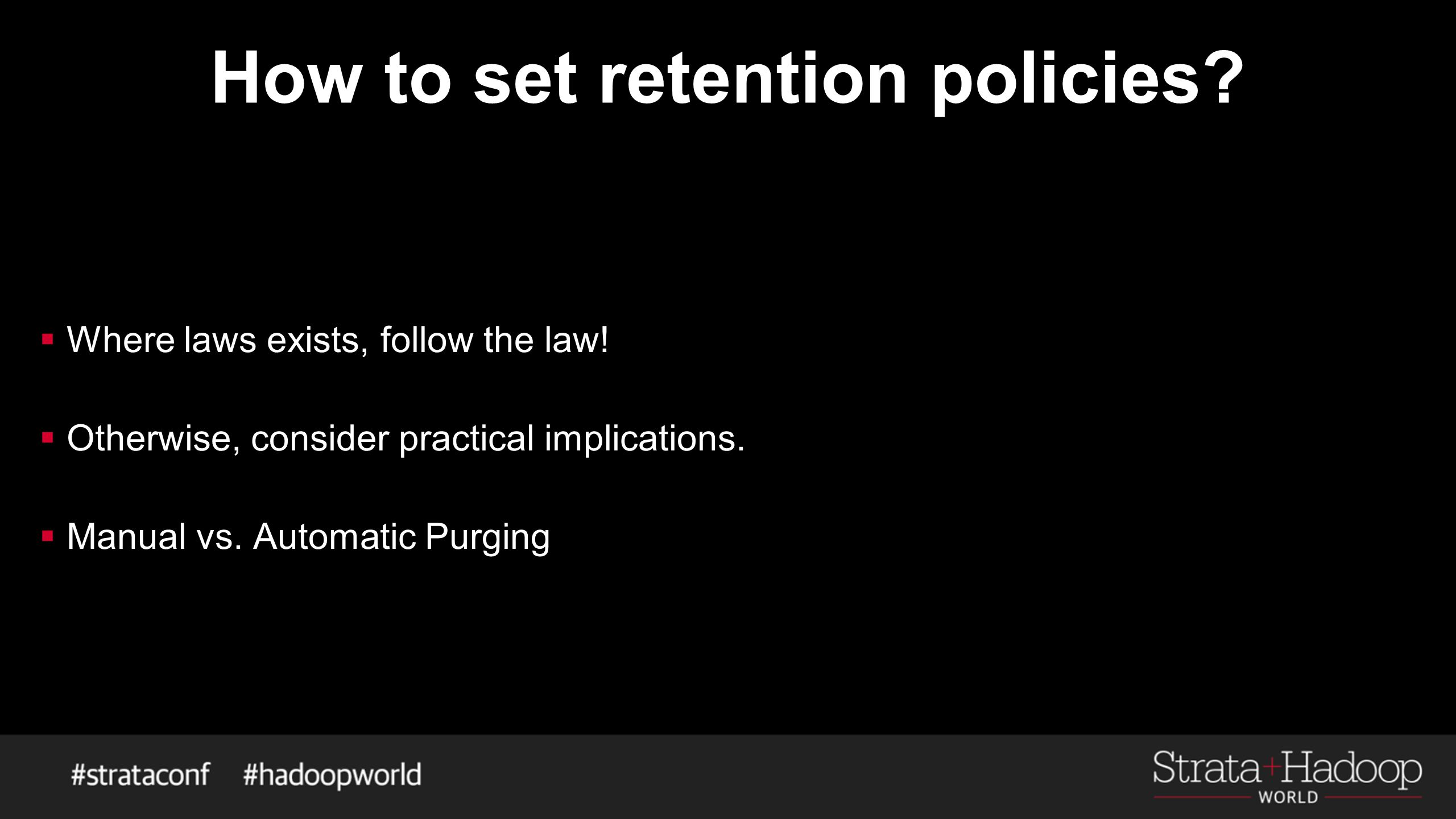 How to set retention policies?  Where laws exists, follow the law!  Otherwise, consider practical implications.  Manual vs. Automatic Purging