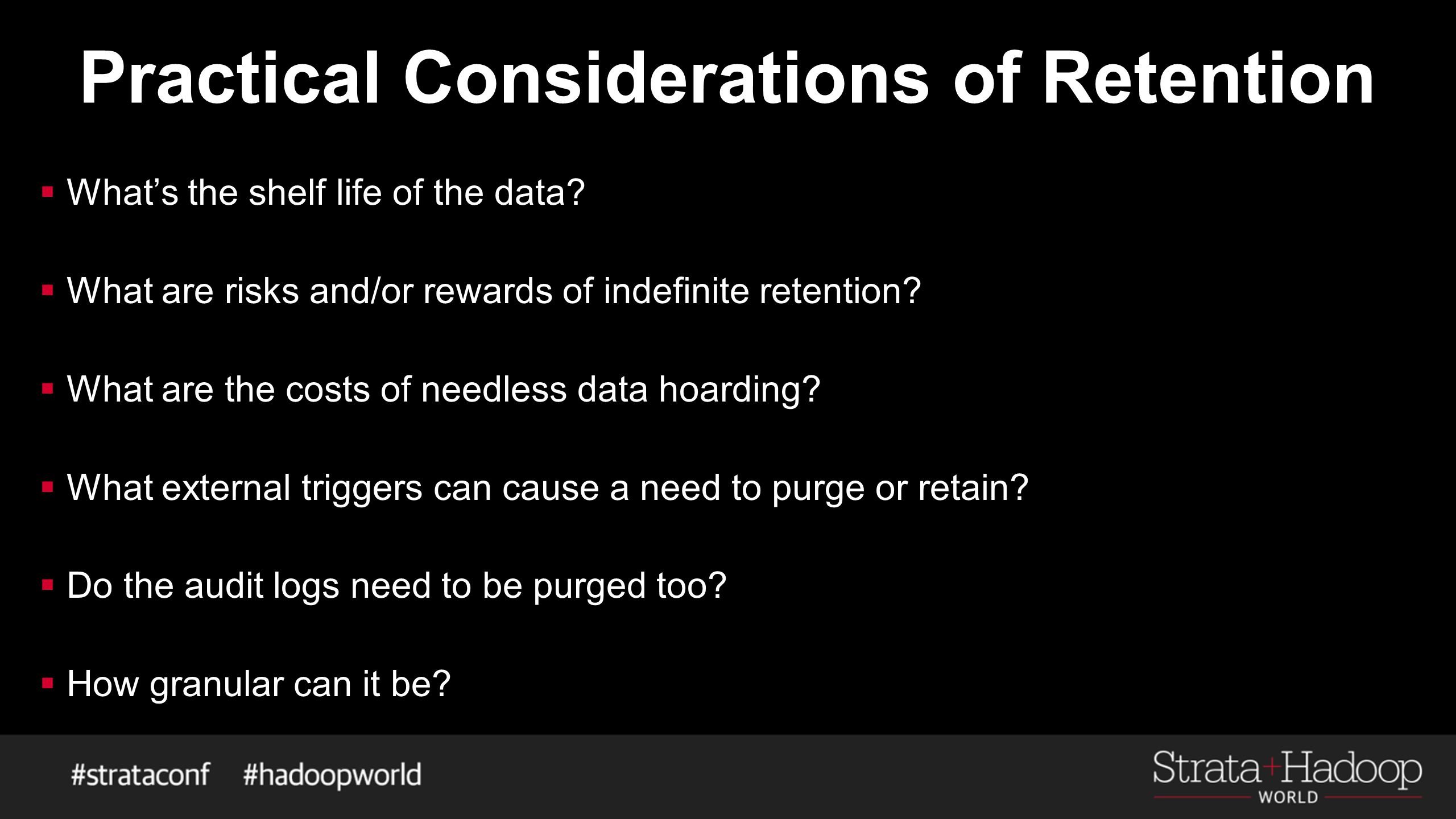 Practical Considerations of Retention  What's the shelf life of the data.