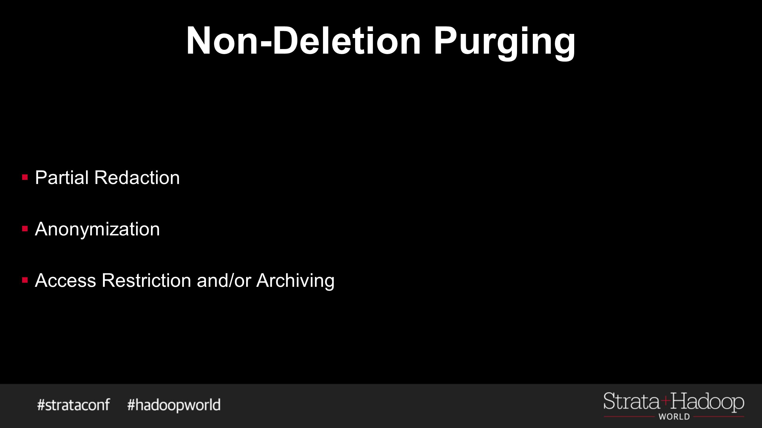 Non-Deletion Purging  Partial Redaction  Anonymization  Access Restriction and/or Archiving