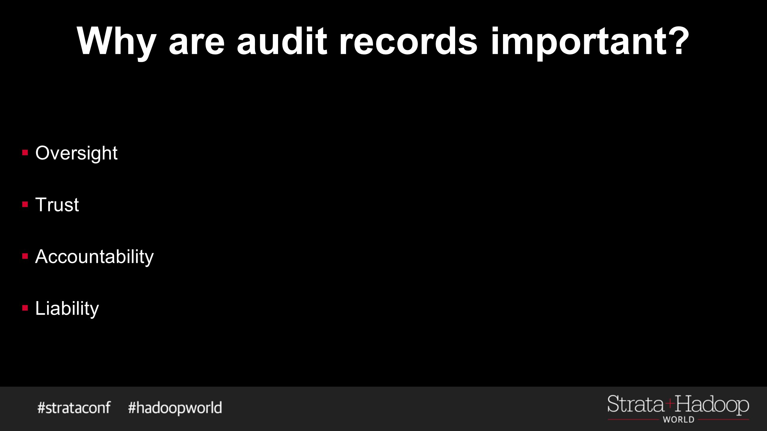 Why are audit records important  Oversight  Trust  Accountability  Liability