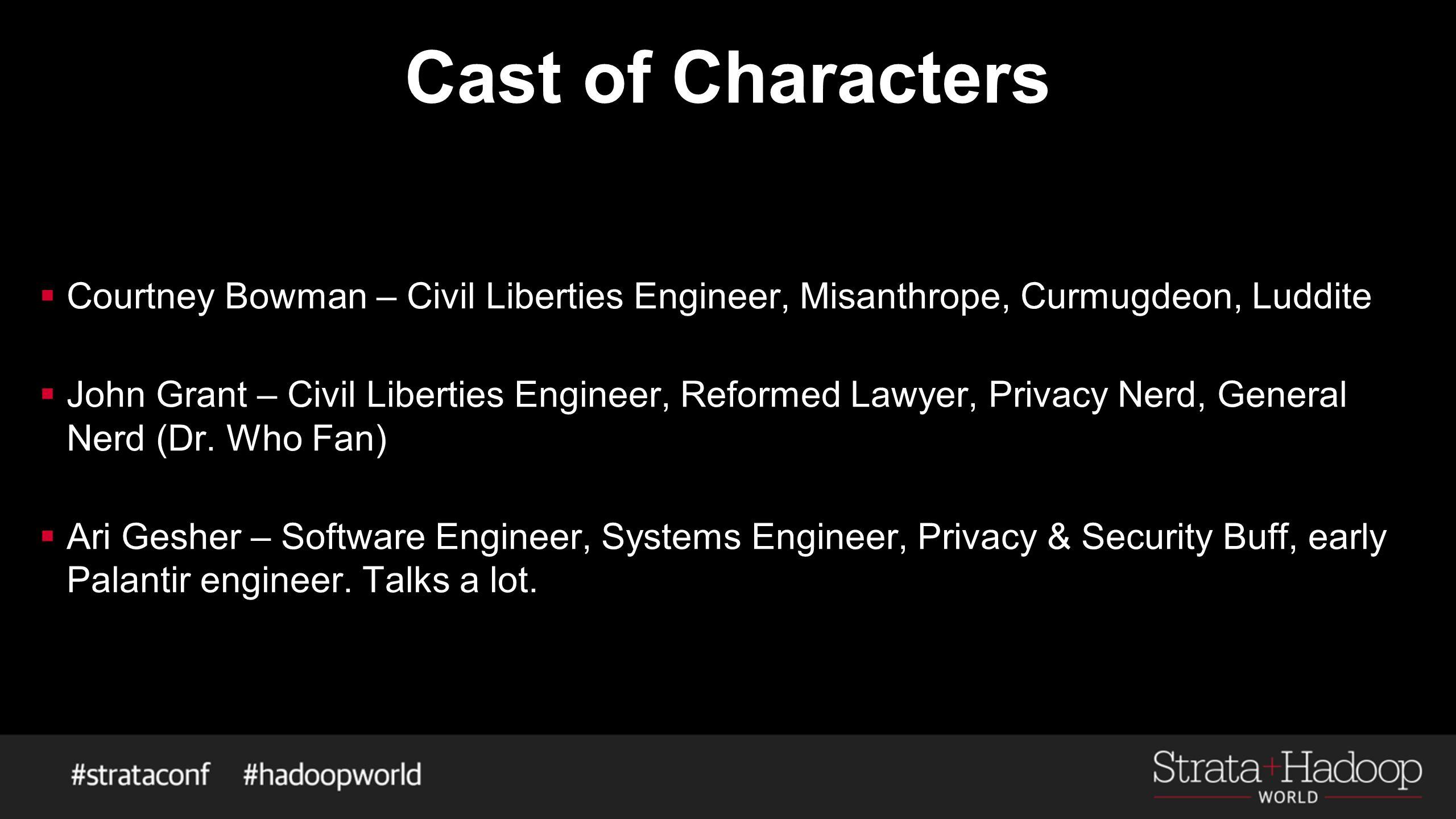 Cast of Characters  Courtney Bowman – Civil Liberties Engineer, Misanthrope, Curmugdeon, Luddite  John Grant – Civil Liberties Engineer, Reformed La