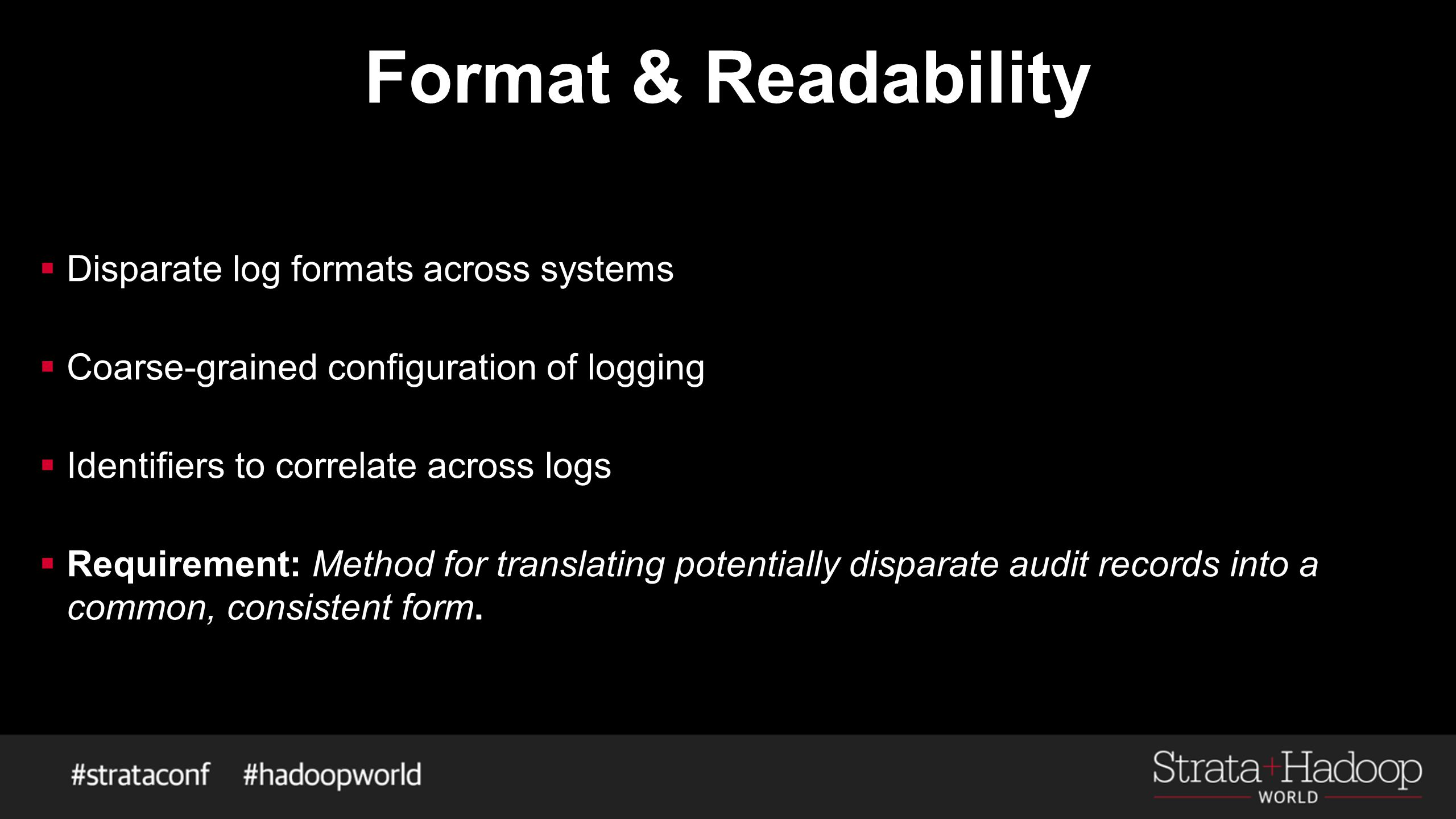 Format & Readability  Disparate log formats across systems  Coarse-grained configuration of logging  Identifiers to correlate across logs  Require
