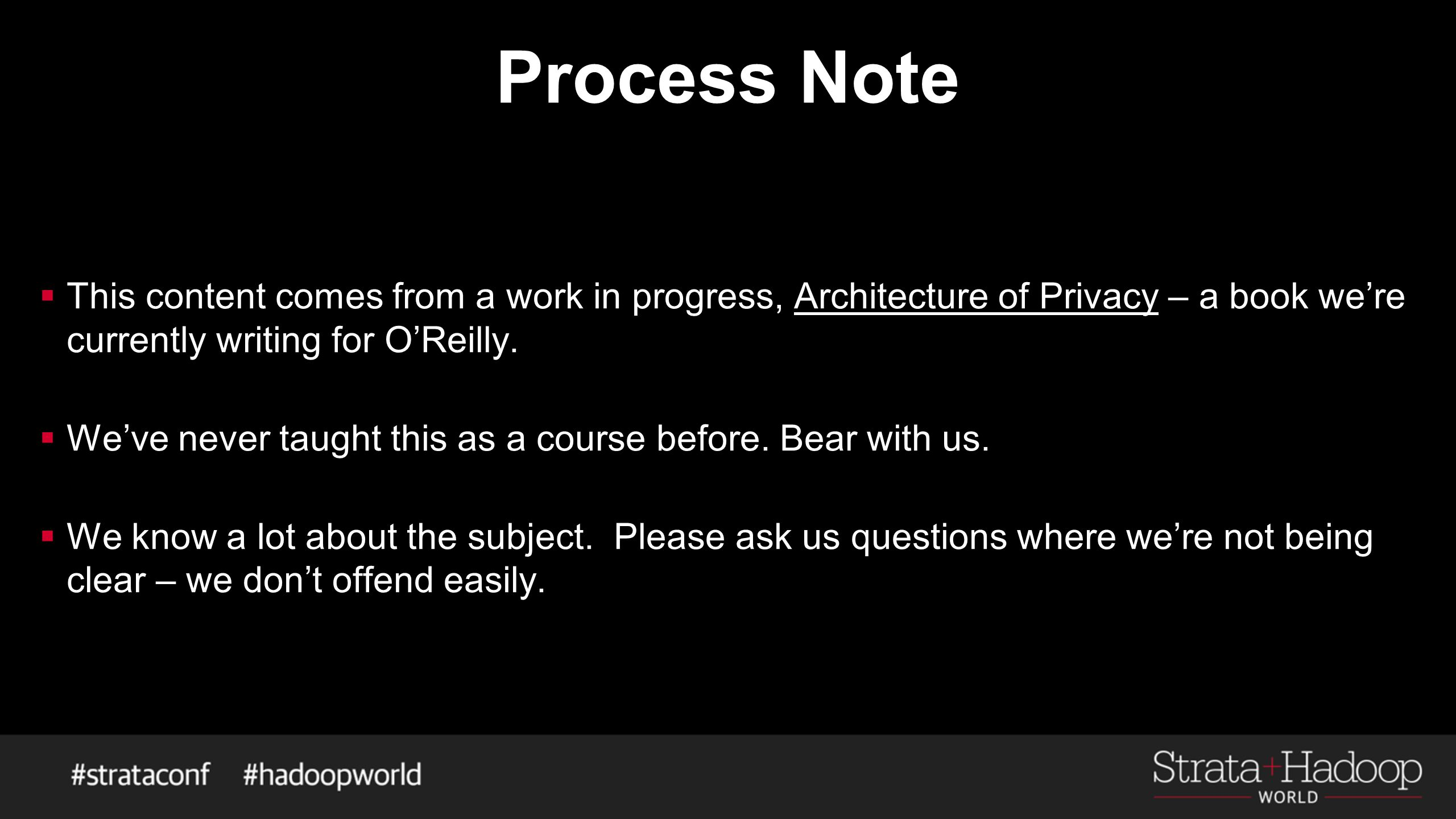 Process Note  This content comes from a work in progress, Architecture of Privacy – a book we're currently writing for O'Reilly.
