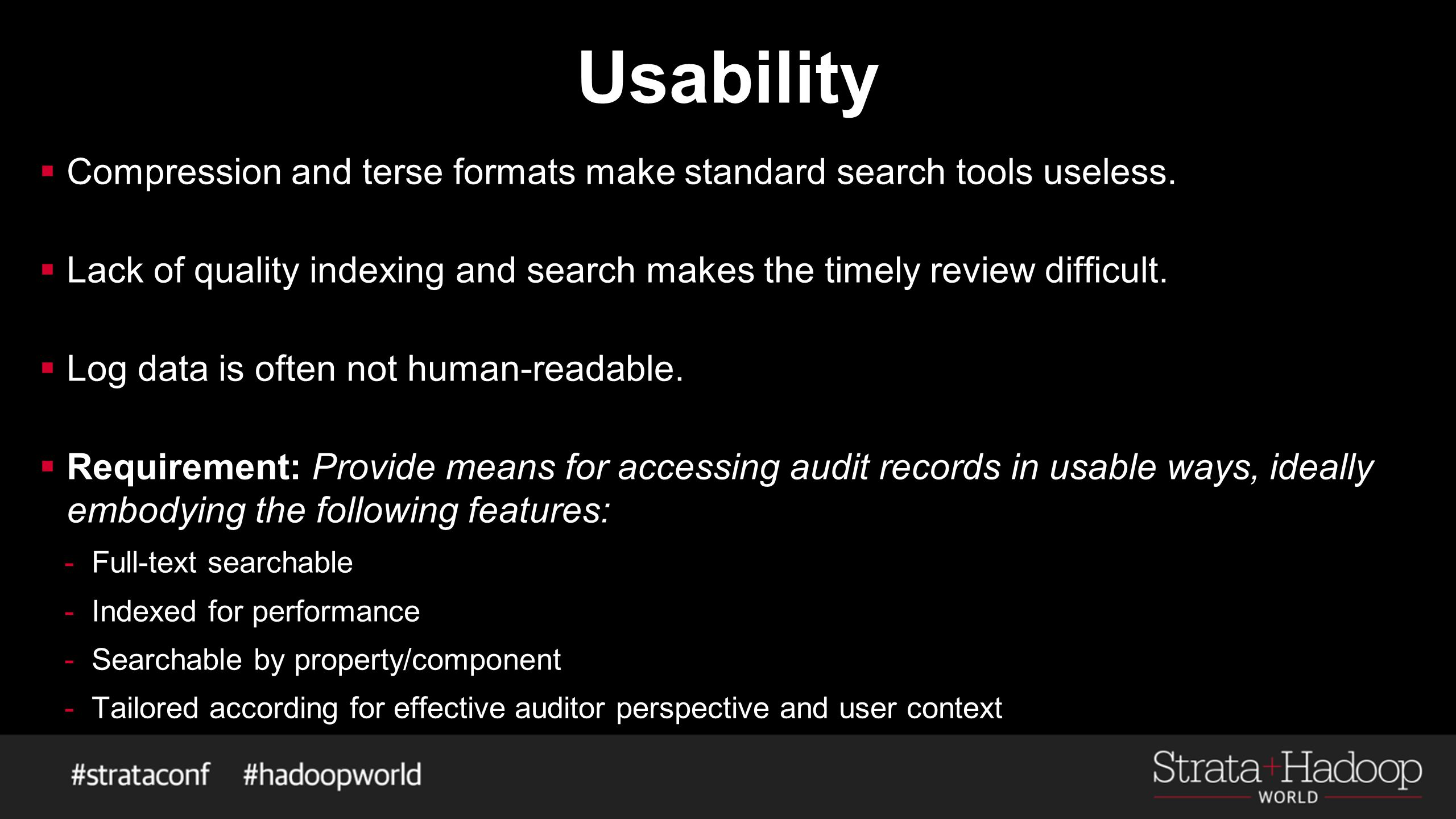 Usability  Compression and terse formats make standard search tools useless.