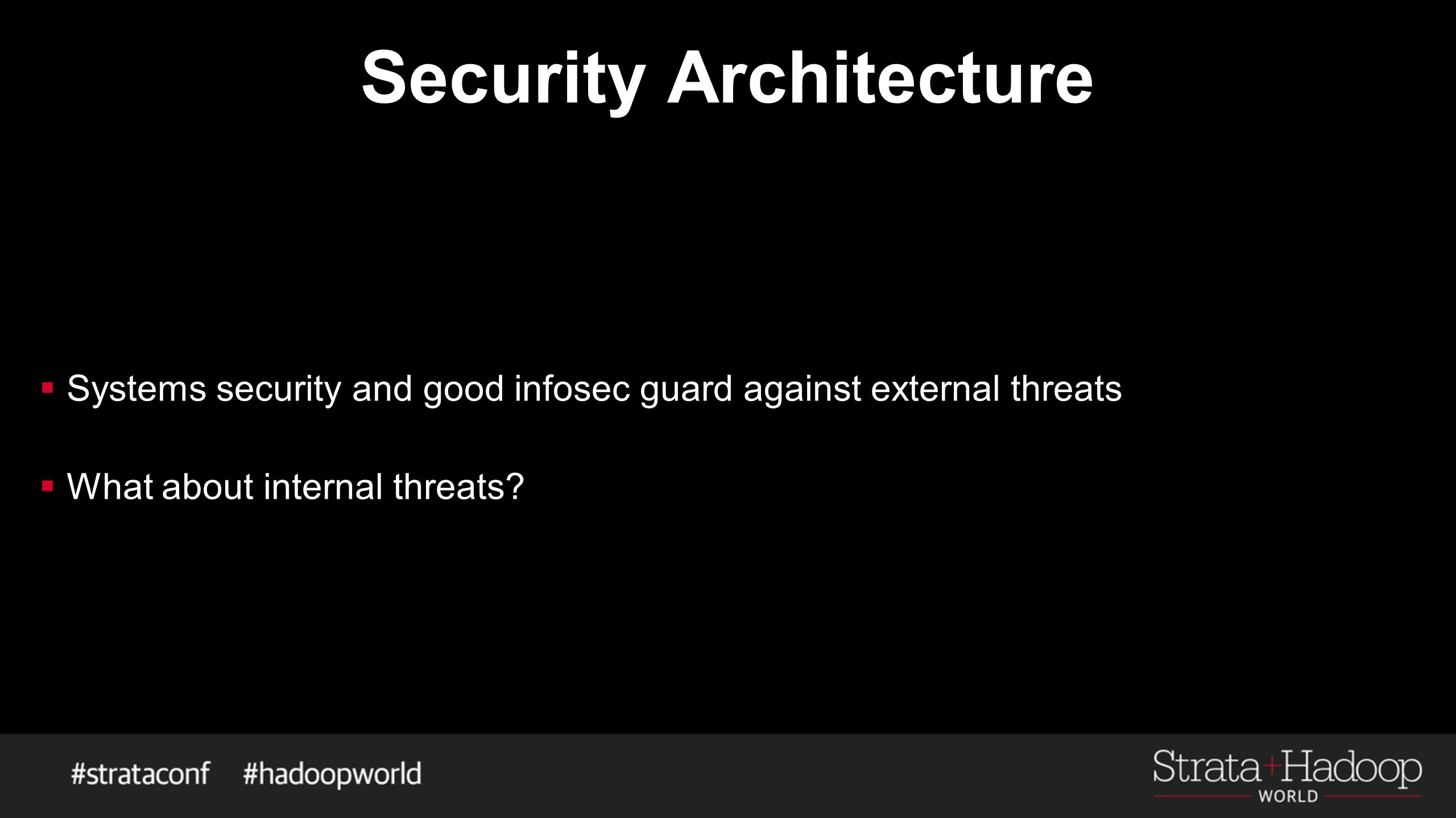  Systems security and good infosec guard against external threats  What about internal threats?