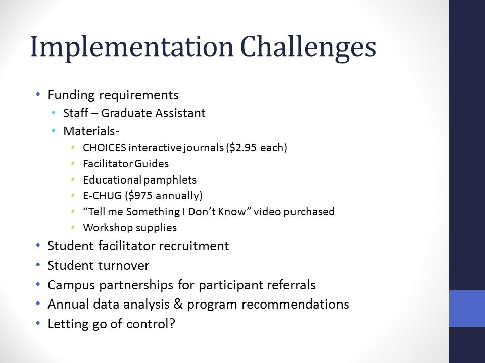 Implementation Challenges Funding requirements Staff – Graduate Assistant Materials- CHOICES interactive journals ($2.95 each) Facilitator Guides Educ