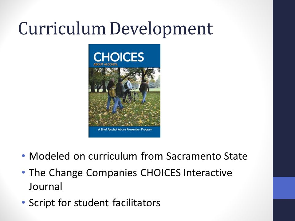 Curriculum Development Modeled on curriculum from Sacramento State The Change Companies CHOICES Interactive Journal Script for student facilitators