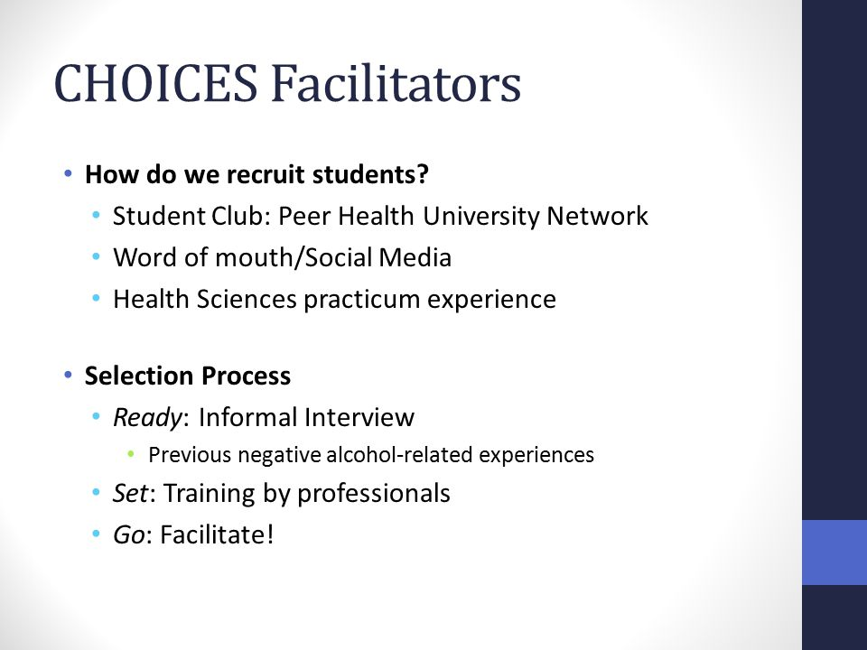 CHOICES Facilitators How do we recruit students? Student Club: Peer Health University Network Word of mouth/Social Media Health Sciences practicum exp