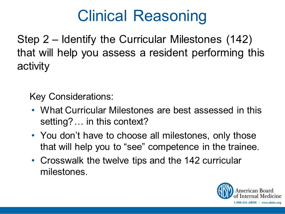 Clinical Reasoning Step 2 – Identify the Curricular Milestones (142) that will help you assess a resident performing this activity Key Considerations: What Curricular Milestones are best assessed in this setting?… in this context.