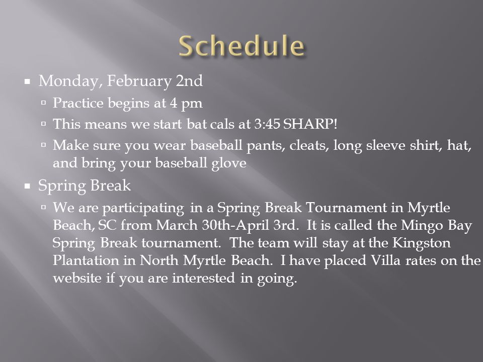  Monday, February 2nd  Practice begins at 4 pm  This means we start bat cals at 3:45 SHARP.