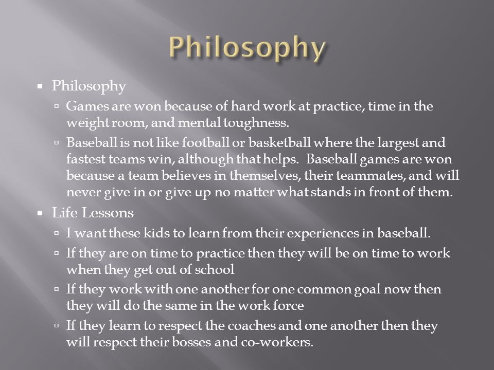  Philosophy  Games are won because of hard work at practice, time in the weight room, and mental toughness.
