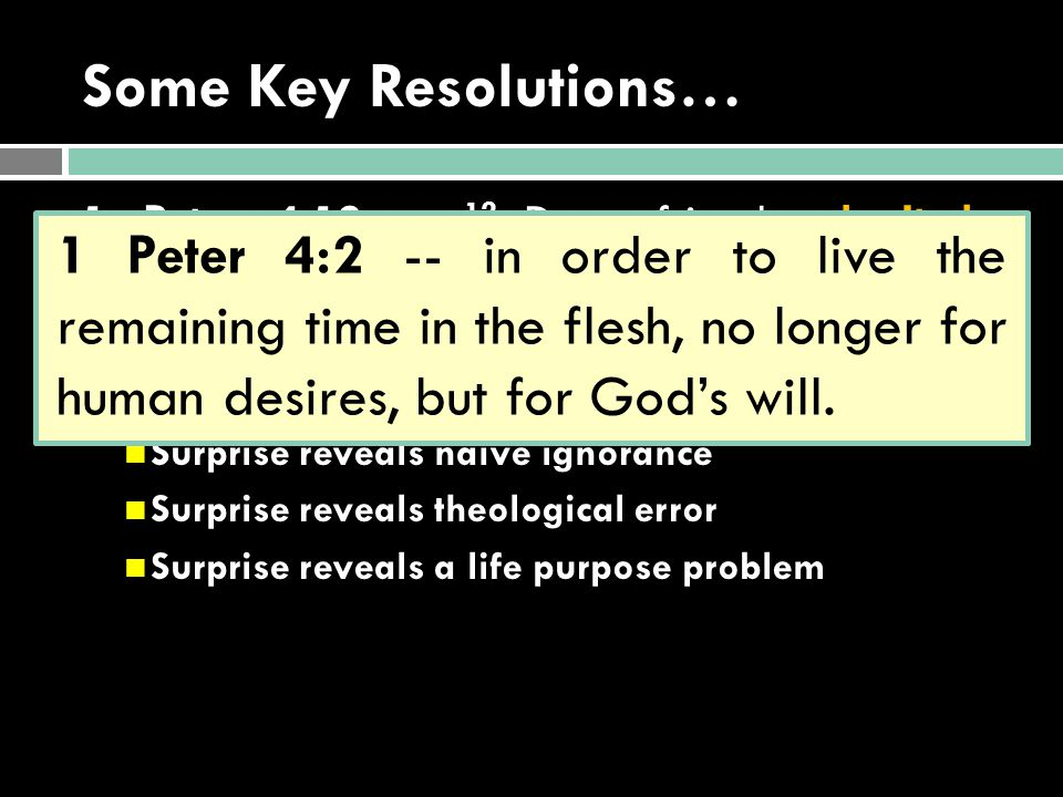 Some Key Resolutions… 1 Peter 4:12 -- 12 Dear friends, don't be surprised when the fiery ordeal comes among you to test you as if something unusual we