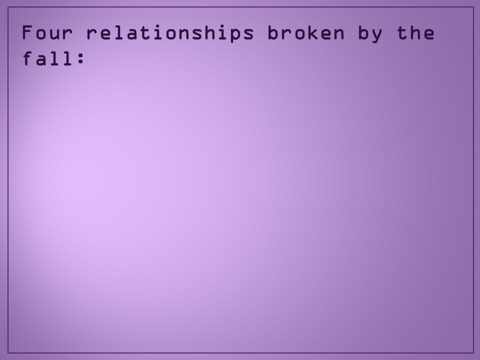 Four relationships broken by the fall: