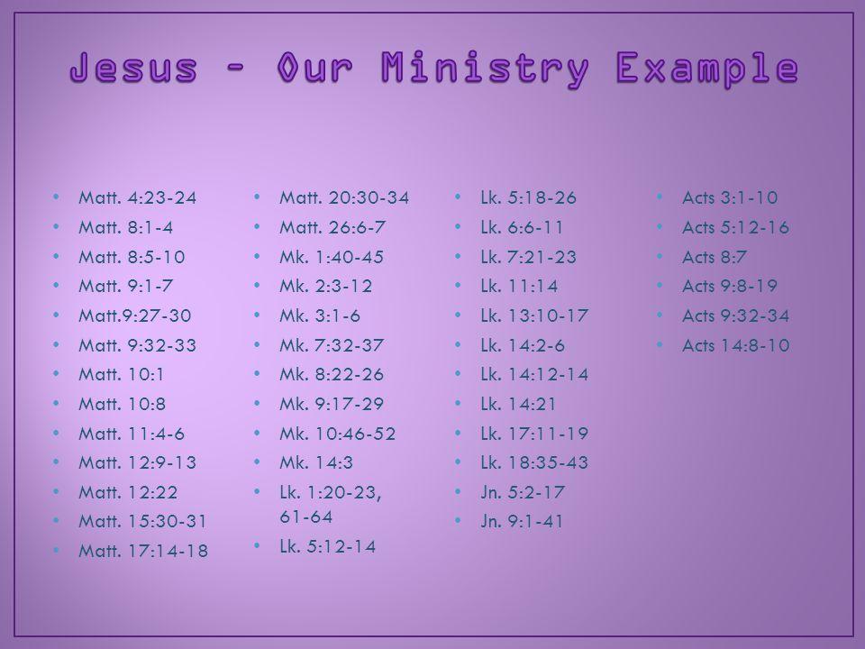 Matt. 4:23-24 Matt. 8:1-4 Matt. 8:5-10 Matt. 9:1-7 Matt.9:27-30 Matt. 9:32-33 Matt. 10:1 Matt. 10:8 Matt. 11:4-6 Matt. 12:9-13 Matt. 12:22 Matt. 15:30