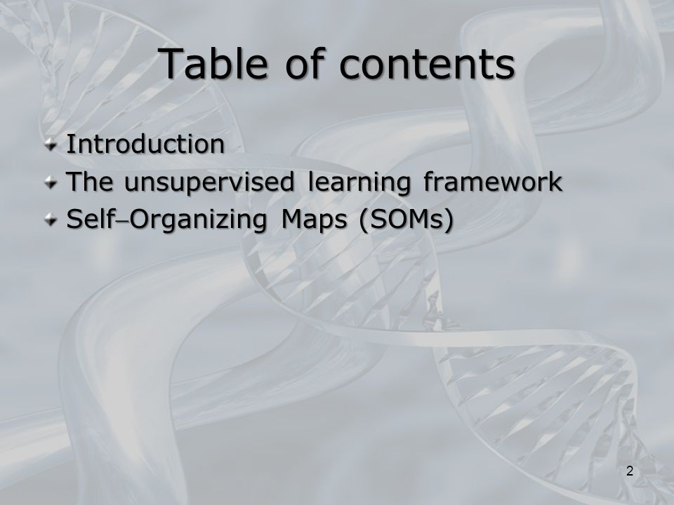 Table of contents Introduction The unsupervised learning framework SelfOrganizing Maps (SOMs) 2