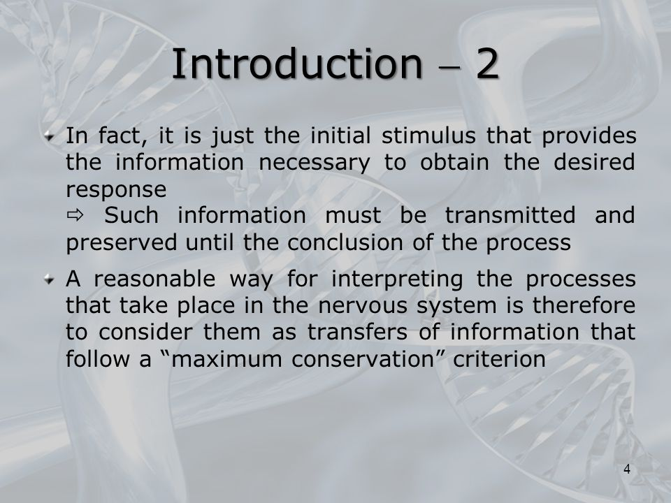 In fact, it is just the initial stimulus that provides the information necessary to obtain the desired response  Such information must be transmitted and preserved until the conclusion of the process A reasonable way for interpreting the processes that take place in the nervous system is therefore to consider them as transfers of information that follow a maximum conservation criterion 4 Introduction  2