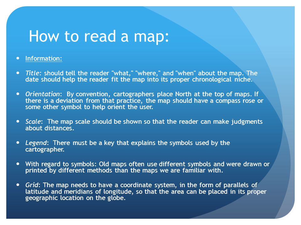 How to read a map: Information: Title: should tell the reader what, where, and when about the map.