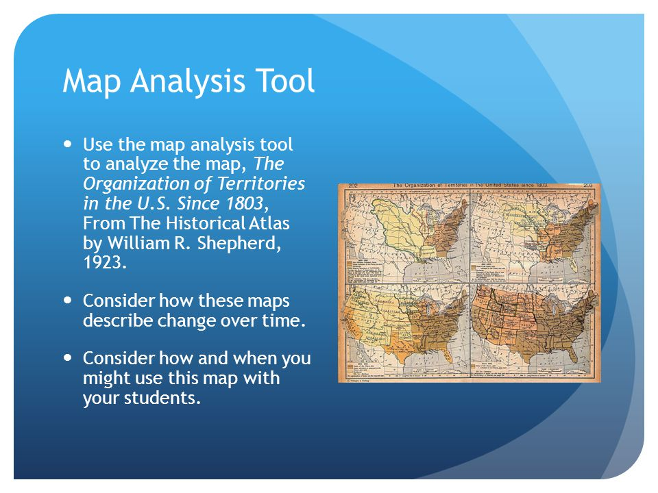 Map Analysis Tool Use the map analysis tool to analyze the map, The Organization of Territories in the U.S. Since 1803, From The Historical Atlas by W