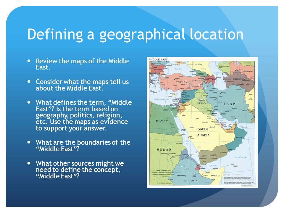 "Defining a geographical location Review the maps of the Middle East. Consider what the maps tell us about the Middle East. What defines the term, ""Mid"