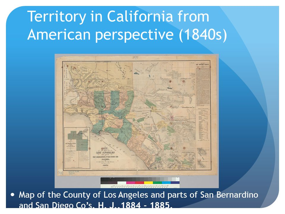 Territory in California from American perspective (1840s) Map of the County of Los Angeles and parts of San Bernardino and San Diego Co's, H. J,.1884