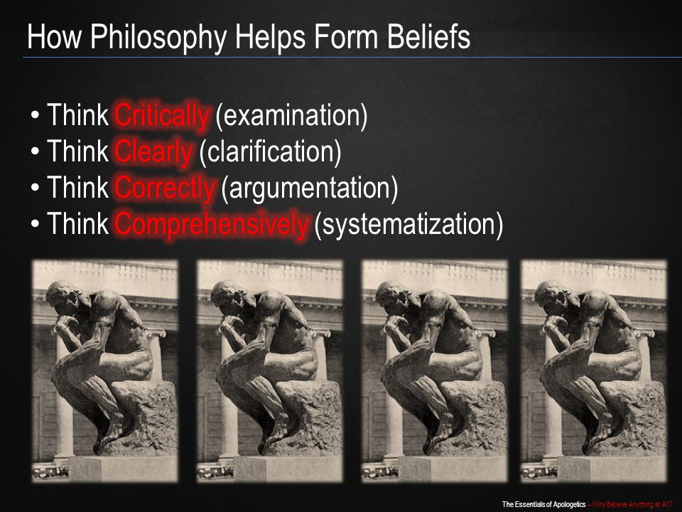 The Essentials of Apologetics – Why Believe Anything at All How Philosophy Helps Form Beliefs
