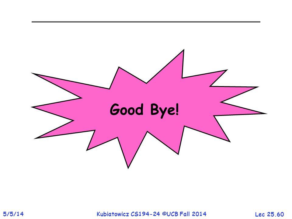Lec 25.60 5/5/14Kubiatowicz CS194-24 ©UCB Fall 2014 Good Bye!