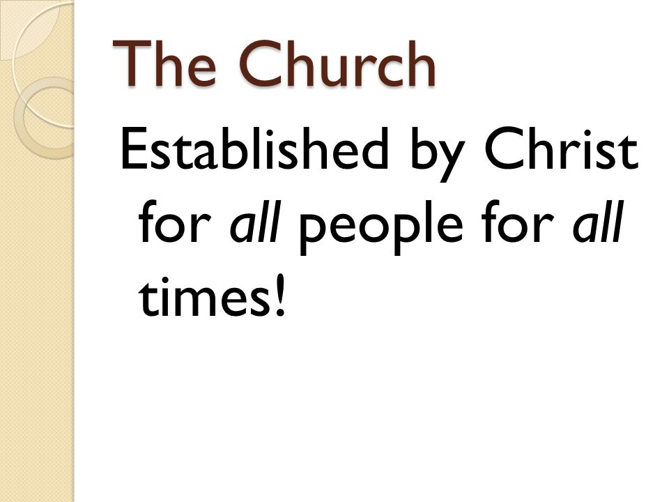 The Church Established by Christ for all people for all times!