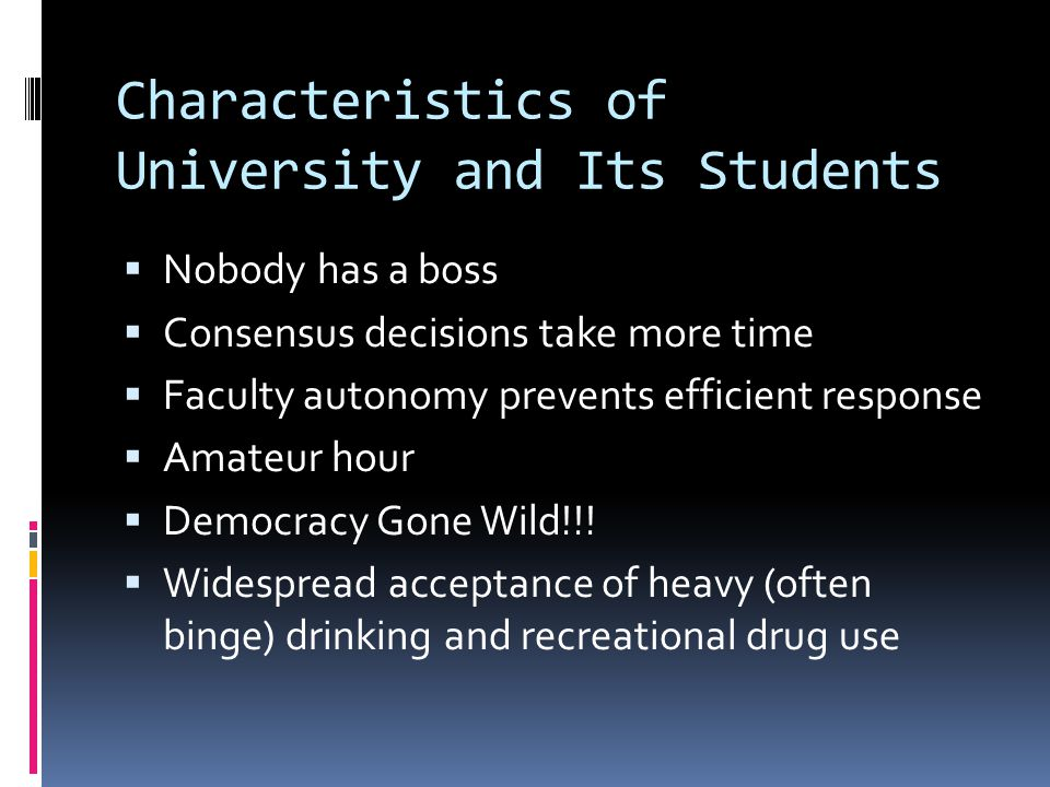Characteristics of University and Its Students  Risk-taking behaviors  Cultural inhibitions against reporting misbehavior  Acceptance of diversity, at its extremes, can preclude judging others as abnormal or deviant…  …Thus forcing over-reliance on self-report, which requires subjective distress  Too much privacy can be a dangerous thing