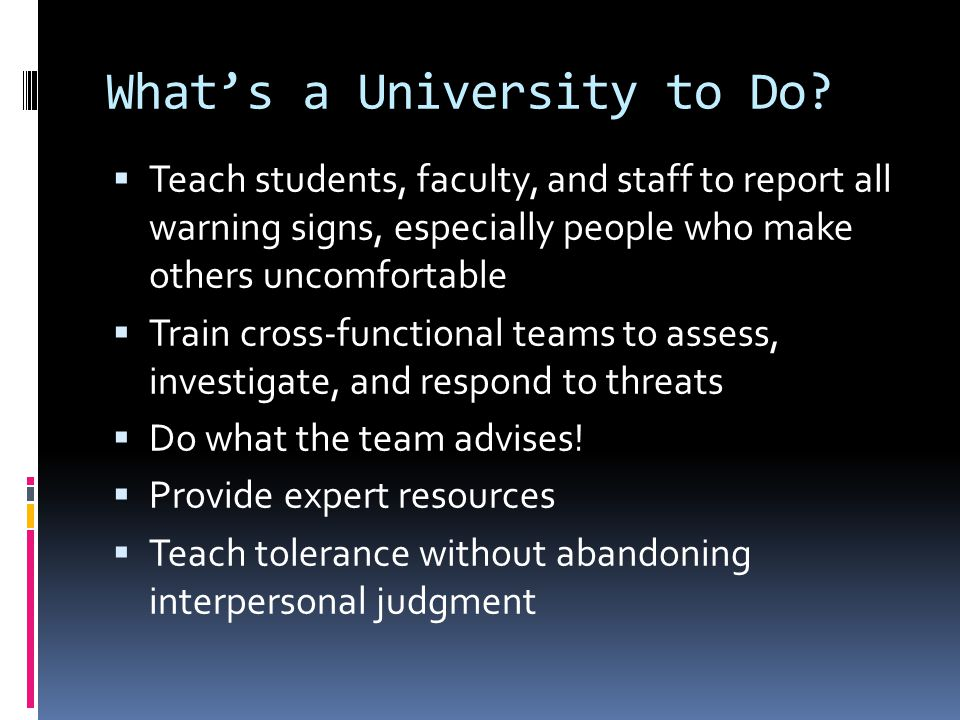 Basic Elements of the TAG/U of A Campus Violence Prevention Program  Train a cross-functional team  Support from administration  Identify troubled people as early as possible and refer them for help  Identify troubling situations as early as possible and refer them for resolution  Teach faculty and supervisors to know their limits  Create a campus where people feel safe, respected, and fairly treated