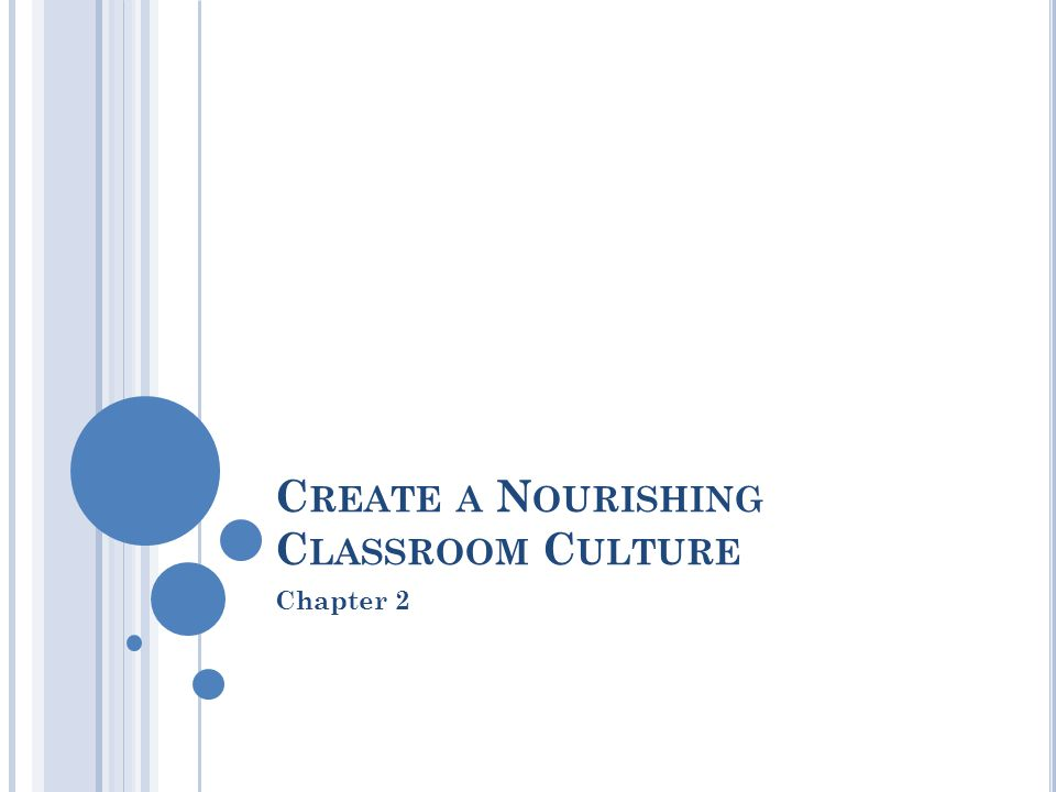 C REATE A N OURISHING C LASSROOM C ULTURE Chapter 2